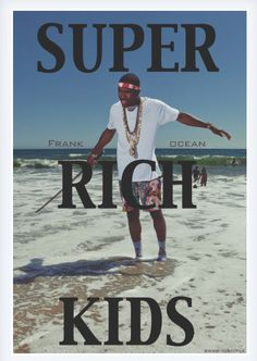 Super Rich Kids- Frank Ocean. Another one of Jason's favorites.