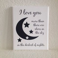 Baby plaque sign - I love you more than there are stars in the sky on the darkest of nights. Moon / custom colors / baby shower gift by Frameyourstory on Etsy https://www.etsy.com/listing/117415276/baby-plaque-sign-i-love-you-more-than