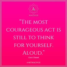"""""""The most courageous act is still to think  for yourself. Aloud."""""""