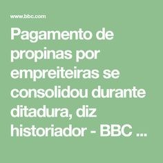 Pagamento de propinas por empreiteiras se consolidou durante ditadura, diz historiador - BBC Brasil