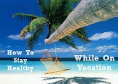 How To Stay Healthy On Vacation - Ancestral Nutrition
