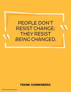 """""""People don't resist change; they resist being changed."""" ~ Frank Sonnenberg #FrankSonnenberg #PersonalGrowth #PersonalDevelopment #LeadershipDevelopment #CharacterEducation #Leadership #Habits #Change Leadership Development, Personal Development, Short Term Goals, Personal Values, Character Education, Liking Someone, Love Signs, Explain Why, Everyone Else"""