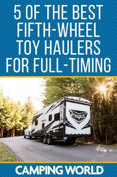 5 of the Best Fifth-Wheel Toy Haulers for Full-Timing, Toy Hauler Camper, Toy Hauler Travel Trailer, Fifth Wheel Toy Haulers, 5th Wheel Trailers, Fifth Wheel Campers, Travel Trailers, Camper Life, Rv Life, Camping World
