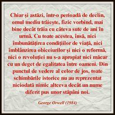 Din punctul de vedere al celor de jos, toate schimbările istorice nu au reprezentat niciodată nimic altceva decât un nume diferit pus unor stăpâni noi. --- George Orwell (1984)
