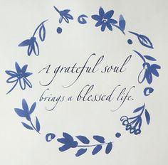 Gratitude.....Uma alma agradecida traz uma vida abençoada.