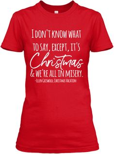 Funny Ellen Griswold Quote,Christmas Vac Red Women's T-Shirt Front Funny Christmas Shirts, Christmas Gifts For Mom, Little Christmas, Family Christmas, Christmas Shopping, All Things Christmas, Holiday Fun, Christmas Holidays, Christmas Sweaters