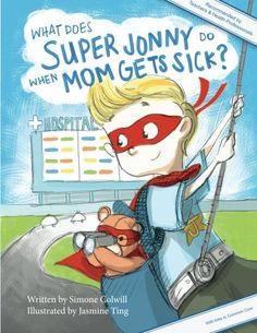 What Does Super Jonny Do When Mom Gets Sick?(U.S. version) by Simone Colwill http://www.amazon.com/dp/099411270X/ref=cm_sw_r_pi_dp_DrpMwb13Z15YT