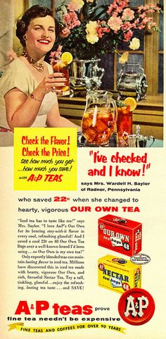 A&P Our Own brand tea print ad ... depicts woman raising glass of iced tea and talking about comparing tea brands and saving money, 1955