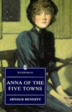 Anna of the Five Towns (Everyman's Library)