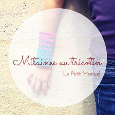 Mitaines au tricotin @ Le Petit Manuel - Enfin un tricotin qui ne produit pas des mètres et des mètres de tubes inutilisables...