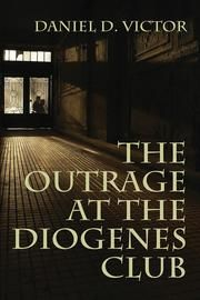 The Outrage at the Diogenes Club ebook by Daniel D Victor