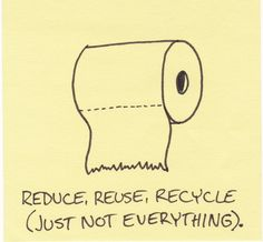 """I saw recycled toilet paper in the store. The label said it was made with post consumer content."""" Rationally, I know it was recycled from other types of paper. However, I can't seem to shake the irrational fear it may have been toilet paper before. Inbound Marketing, Content Marketing, Internet Marketing, Reduce Reuse Recycle, Repurpose, Happy Earth, Everything, Recycling, Funny Quotes"""