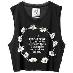 Tank top: quote on it saying crop tops flowers hippie hipster true... ❤ liked on Polyvore