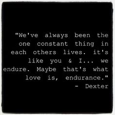 Love this quote from Dexter Tv Quotes, Movie Quotes, Funny Quotes, Dexter Morgan Quotes, What Is Love, My Love, Love Truths, Word Porn, Queen