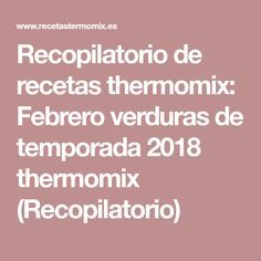 Recopilatorio de recetas thermomix: Febrero verduras de temporada 2018 thermomix (Recopilatorio) Food Drink, Cooking Recipes, Kitchens, Skewers