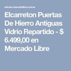 Elcarreton Puertas De Hierro Antiguas Vidrio Repartido - $ 6.499,00 en Mercado Libre
