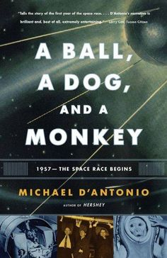 A Ball, a Dog, and a Monkey: 1957--the Space Race Begins