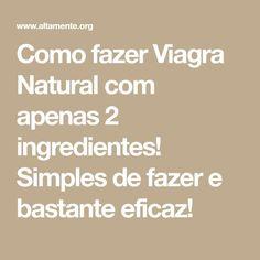 Como fazer Viagra Natural com apenas 2 ingredientes! Simples de fazer e bastante eficaz!