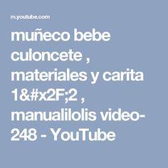 muñeco bebe culoncete , materiales y carita 1/2 , manualilolis video- 248 - YouTube