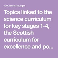 Topics linked to the science curriculum for key stages the Scottish curriculum for excellence and courses Science Websites, Science Curriculum, Science Resources, Science Boards, Digital Technology, Science Experiments, Geography, Classroom