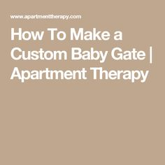 How To Make a Custom Baby Gate | Apartment Therapy