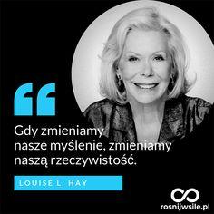 """""""Gdy zmieniamy nasze myślenie, zmieniamy naszą rzeczywistość"""".   - Louise L. Hay   rosnijwsile #rozwój #motywacja #sukces #biznes #inspiracja #sentencje #myśli #marzenia #życie #aforyzmy #quotes #cytaty Worlds Of Fun, Poetry Quotes, True Quotes, Motto, Sentences, Quotations, Life Is Good, Positivity, Humor"""