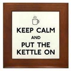 Keep Calm - made tea