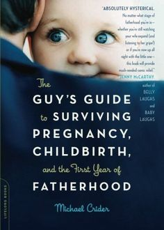 The Guy's Guide to Surviving Pregnancy, Childbirth and the First Year of Fatherhood