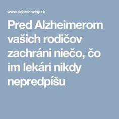 Pred Alzheimerom vašich rodičov zachráni niečo, čo im lekári nikdy nepredpíšu