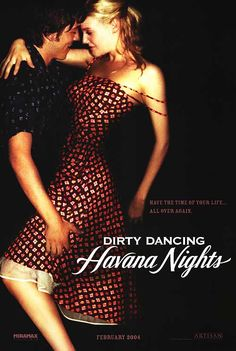 Dirty Dancing: Havana Nights (2004) Nothing can compare to the first, but this was barely okay.