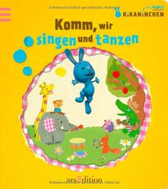 Kikaninchen - Komm, wir singen und tanzen: Lieder mit Bewegungs- und Spielanregungen von kein Autor http://www.amazon.de/dp/3760769241/ref=cm_sw_r_pi_dp_PZYyub0KXJX9P