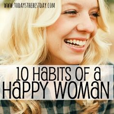 10 Habits Of A Happy Woman - Today's the Best Day