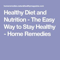 Healthy Diet and Nutrition - The Easy Way to Stay Healthy - Home Remedies Good Foods To Eat, Healthy Foods To Eat, Healthy Eating, Best Healthy Diet, Ways To Stay Healthy, Proper Nutrition, Diet And Nutrition, High Calorie Diet, Natural Health Tips