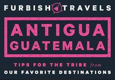 Furbish Travels guide to Antigua, Guatemala