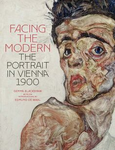 Facing the Modern: The Portrait in Vienna 1900 by Gemma Blackshaw (November 2013)