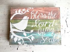 A personal favorite from my Etsy shop https://www.etsy.com/listing/256519148/rustic-bird-wooden-sign-bless-the-lord