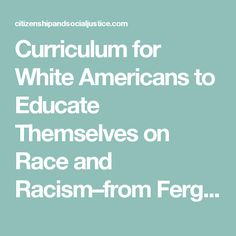 Curriculum for White Americans to Educate Themselves on Race and Racism–from Ferguson to Charleston | Citizenship and Social Justice