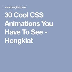 30 Cool CSS Animations You Have To See - Hongkiat