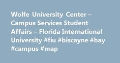 Wolfe University Center – Campus Services Student Affairs – Florida International University #fiu #biscayne #bay #campus #map http://flight.nef2.com/wolfe-university-center-campus-services-student-affairs-florida-international-university-fiu-biscayne-bay-campus-map/  # Wolfe University Center Welcome to FIU's Wolfe University Center, the social and geographic center of the beautiful Biscayne Bay Campus. We are home to cultural, educational, and recreational programs whether they occur in our…