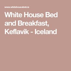 White House Bed and Breakfast, Keflavik - Iceland
