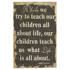 While we try to teach our children...