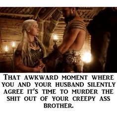 Game of Thrones... i apologize for the curse words to those who are impartial to them....