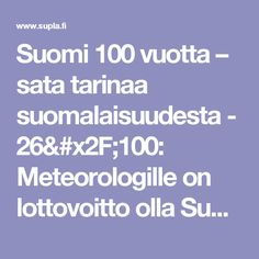 Suomi 100 vuotta – sata tarinaa suomalaisuudesta - 26/100: Meteorologille on lottovoitto olla Suomessa! | Supla