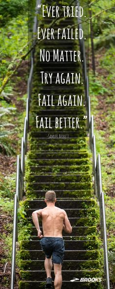 """Ever tried. Ever failed. No Matter. Try again. Fail again. Fail better."" — Samuel Beckett Running Inspiration from Brooks Running 