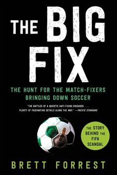 The Big Fix: The Hunt For The Match-Fixers Bringing Down Soccer by Brett Forrest