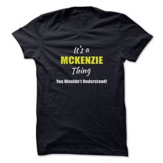Its a MCKENZIE Thing Limited ₪ EditionAre you a MCKENZIE? Then YOU understand! These limited edition custom t-shirts are NOT sold in stores and make great gifts for your family members. Order 2 or more today and save on shipping!MCKENZIE