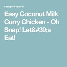 Easy Coconut Milk Curry Chicken - Oh Snap! Let's Eat!