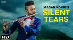 "Gagan Kokri's new song is out which is named as ""Silent Tears"".  http://www.lyricshawa.com/2016/07/silent-tears-lyrics-gagan-kokri/"
