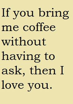 Yes if you bring me coffee we will be best friends forever