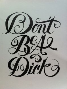 Dont be  a dick - hand done cursive